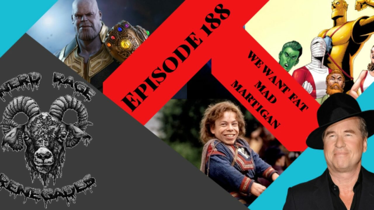 Nerd Rage Renegades EP 188: We Want Fat Mad Martigan